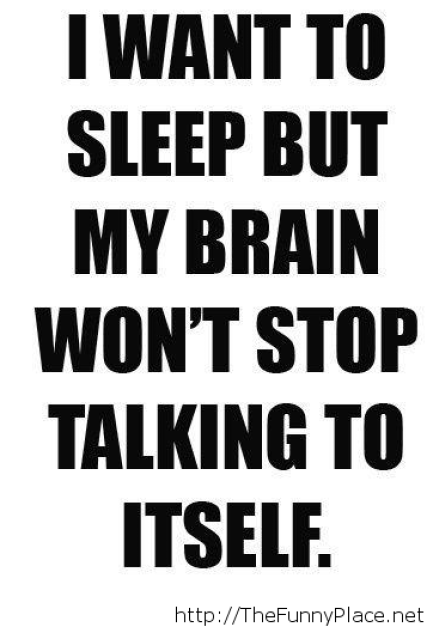 I want to sleep but my brain wont stop talking to itself.sleeping quotes