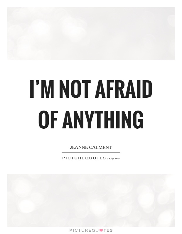 I'm not afraid of Jeanne Calment