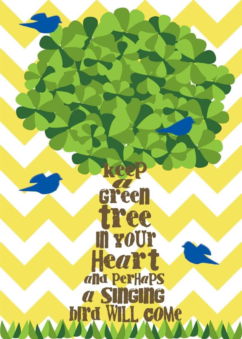 Keep a green tree in your heart perhaps the singing bird will