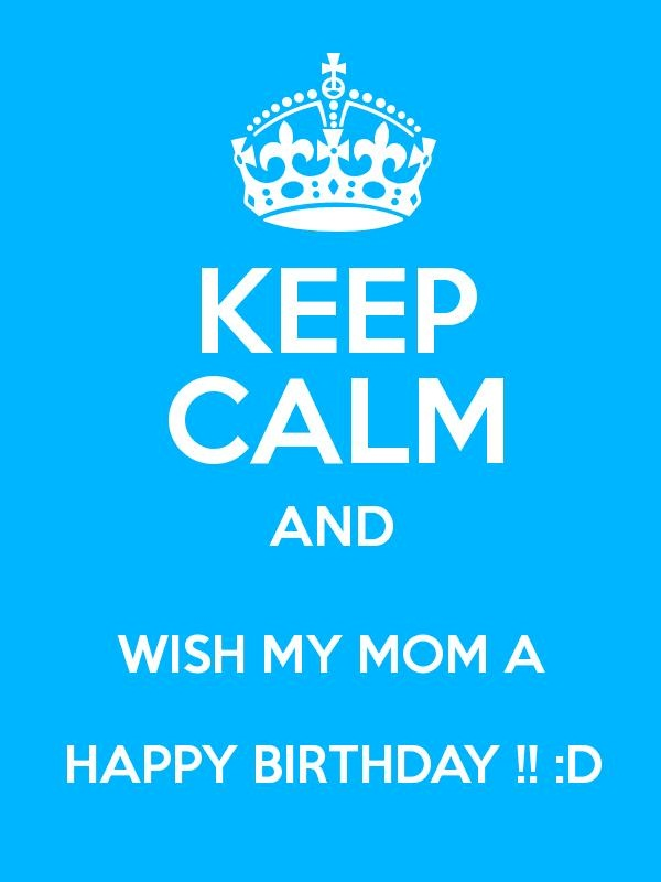Keep calm And Wish My Mom A Happy Birthday Image