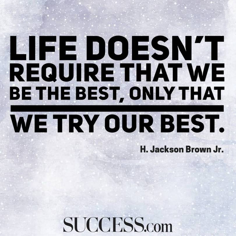Life Doesn't Require That We Be The Best Only That We Try H. Jackson Brown Jr.