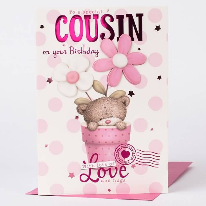 To A Special Cousin On Your Birthday Love And Hugs Greeting E Card