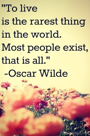 To Live Is The Rarest Thing In The World. Most People Oscar Wilde