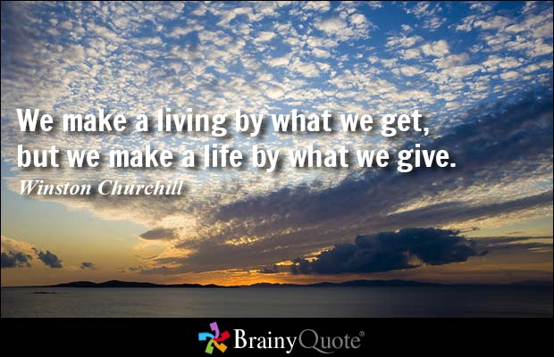 We Make A Living By What We Get. We Make A Life Winston Churchill