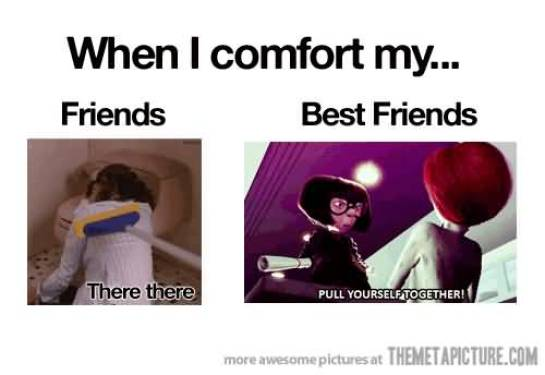 When I Comfort My Friends Best Friends