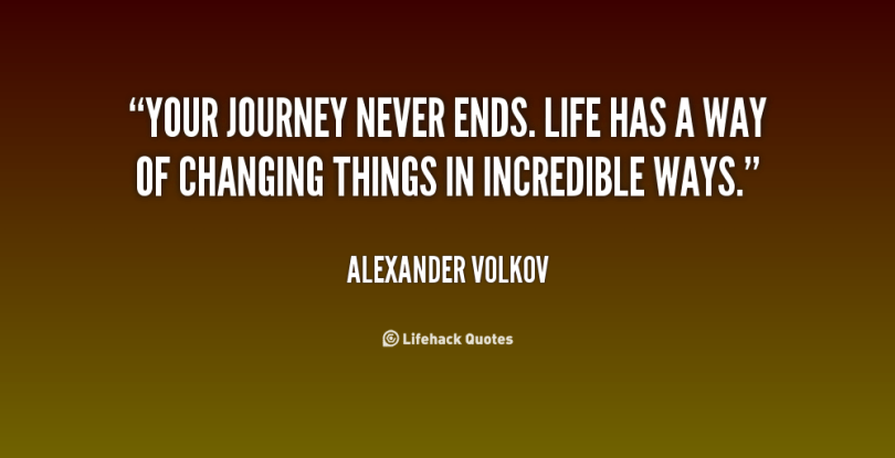 Your journey never ends. Life has a way of changing things in incredible Alexander Volkov