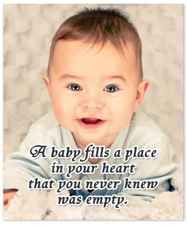 A Baby Fills A Place In Your Heart That You Never Knew Was Empty