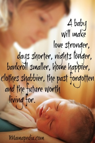 A Baby Will Make Love Stronger Days Shorternights Longer Bankroll Smaller Home Happier Clothes Shabbier The Past Forgotten And The Future Worth Living For