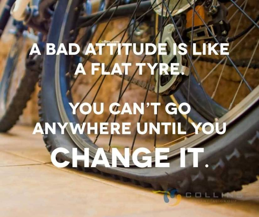 a Bad Attitude Is Like A Flat Tyre You Cant Go Anywhere Until You Change It