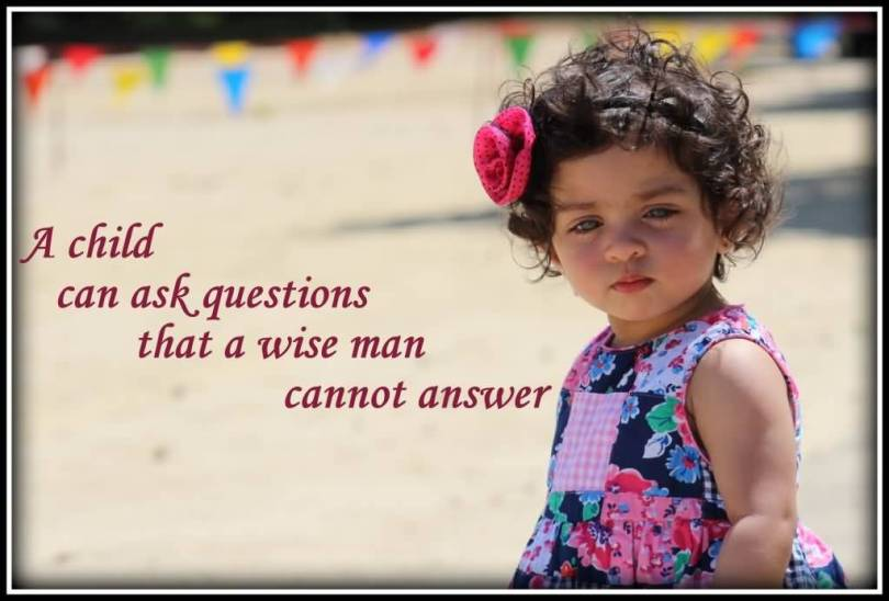 A Child Can Ask Questions That Is Wise Man Cannot Answer