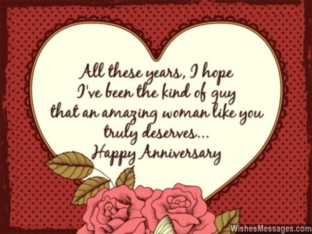 All These Years I Hope Ive Been The Kind Of Guy That An Amazing Woman Like You Truly Deserves Happy Anniversary