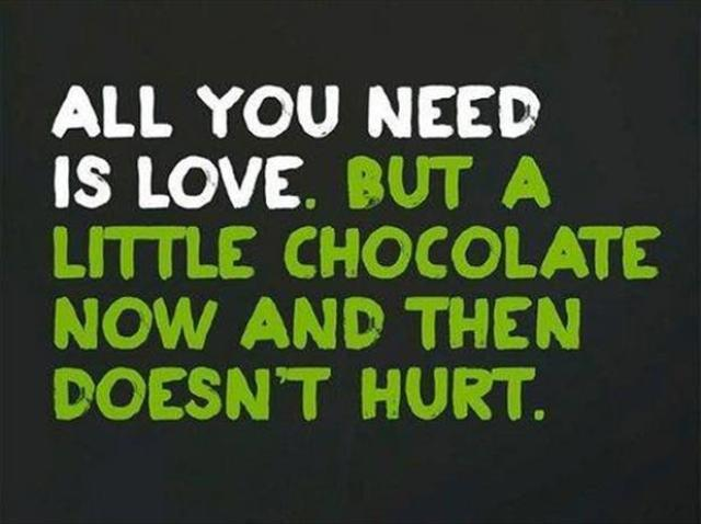 All You Need Is Love But A Little Chocolate Now And Then Doesnt Hurt