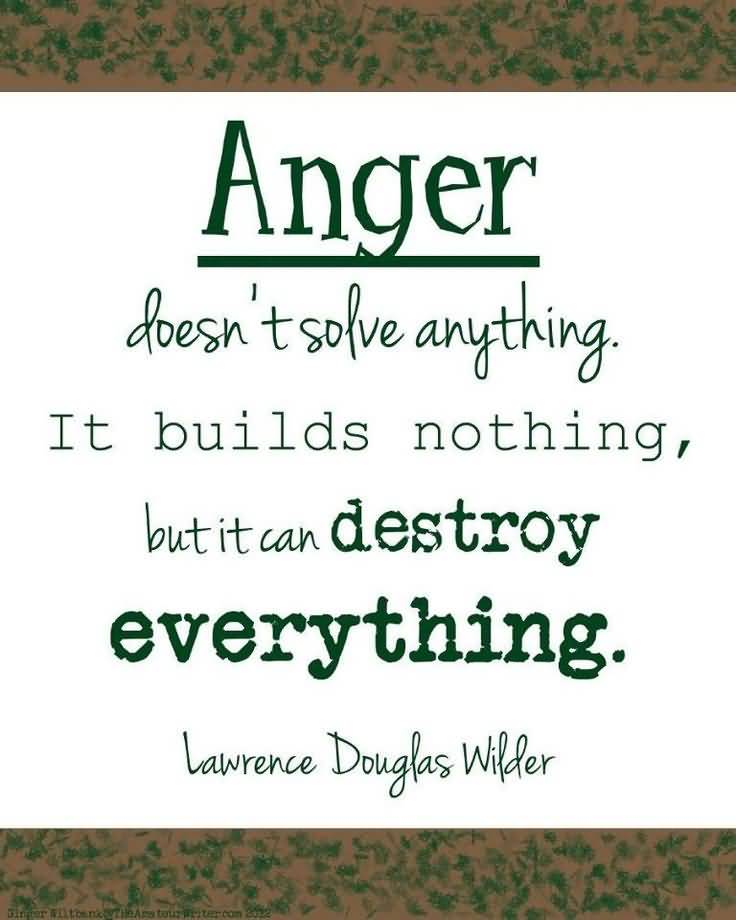 Anger Doesnt Solve Anything It Builds Nothing But It Can Destroy Everything Lawrence Douglas Wilder