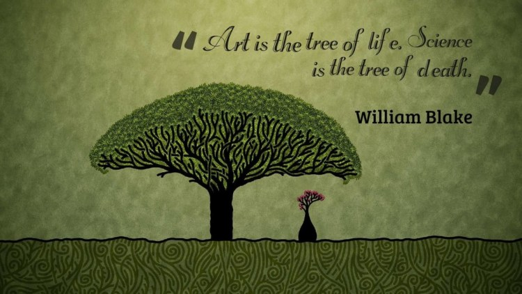 Art Is The Tree Of Life Science Is The Tree Of Death William Blake