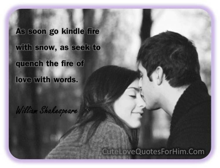 As Soon Go Kindle Fire With Snow As Seek To Quench The Fire Of Love With Words