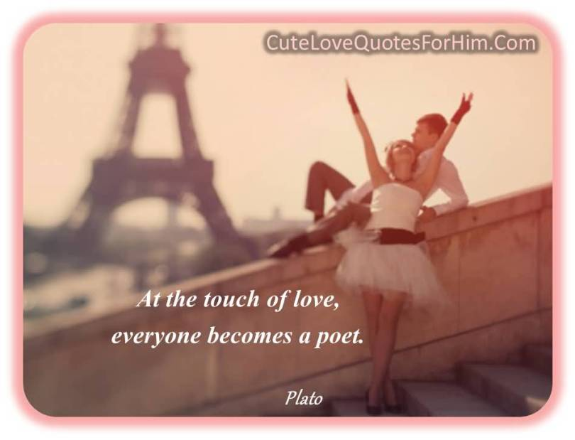 At The Touch Of Love Everyone Becomes A Poet Plato