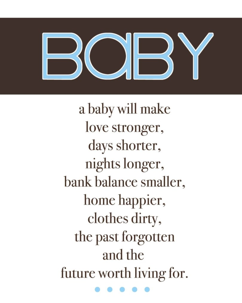 Baby A Baby Will Make Love Strong Days Shorternights Longers Bank Balance Smaller Home Happier Clothes Dirty The Past Forgotten And The Future Worth Living For