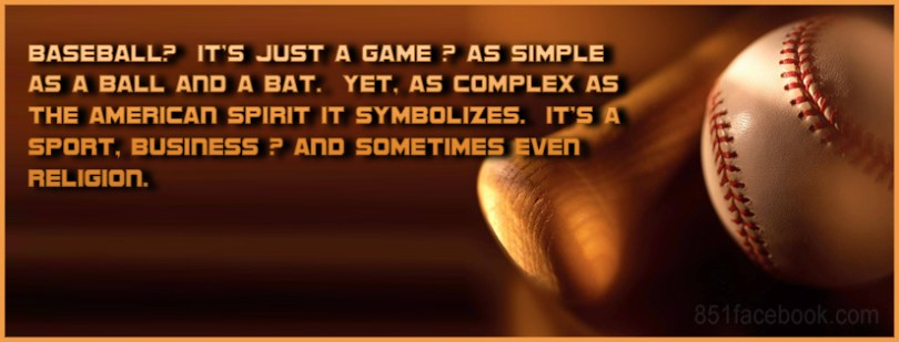 Baseball Its Just A Game As Simple As A Ball And A Bat Yet As Complex As The American Spirit It Symbolizes Its A Sport Business Ansd Some Times Ever Religion