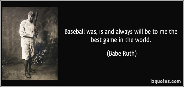 Baseball Was Is And Always Will Be To Me The Best Game In The World Bebe Ruth
