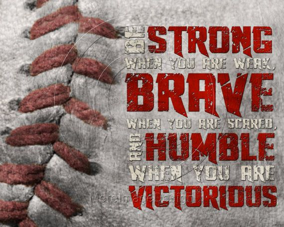 Be Strong When You Are Weak Brave When You Are Scared And Humble When You Are Victorious