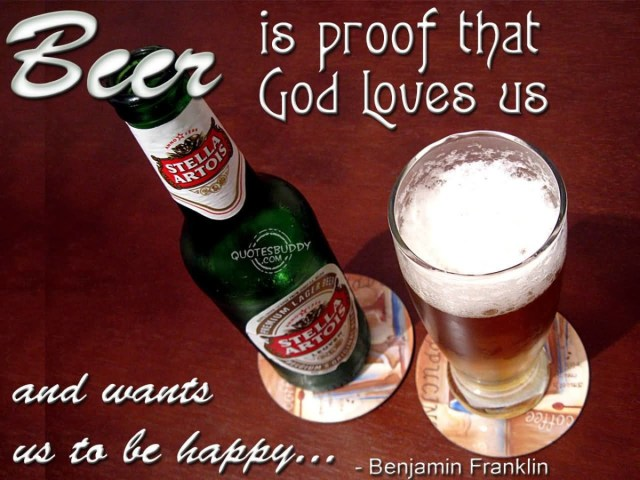 Beer Is Proof That God Loves Us And Wants Us To Be Happy Benjamin Franklin