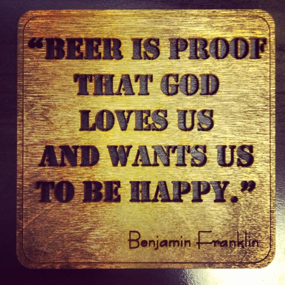 Ben Franklin Beer Quote: 57 Beer Quotes, Sayings, Slogans, Pictures & Images