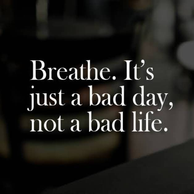 Breathe Its Just A Bad Day Not A Dad Life