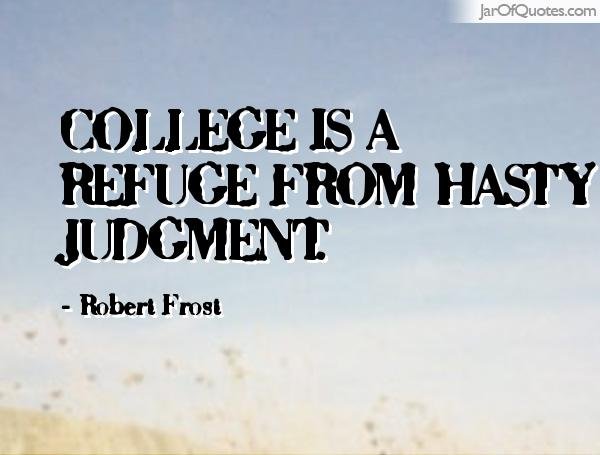 college is refuge fomr hasty judgment robert frost