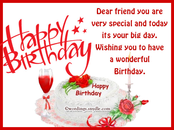 Dear Friend You Are Very Special And Today Its Your Big Day Wishing You To Have A Wonderful Birthday Happy Birthday