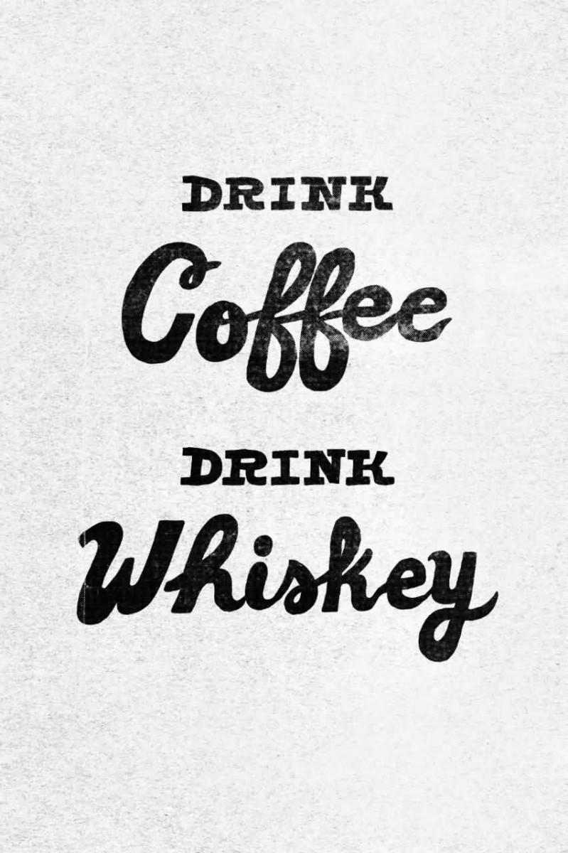 Drink Coffee Drink Whiskey