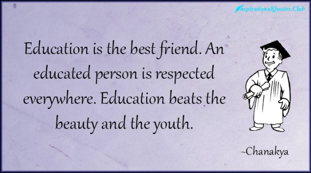 education is the best friend. an educated person is respected everywhere . education beats the beauty and the youth.