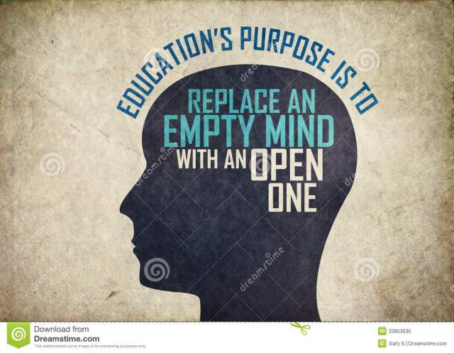 education's purpose is to replace an empty ming with an open one