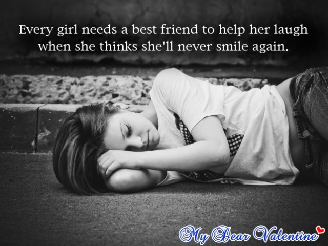 every girl needs a best friend to help her laugh when she thinks she'll never smile again.