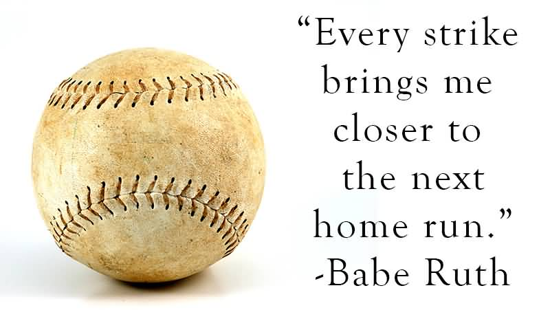 Every Strike Brings Me Closer To The Next Home Run Babe Ruth