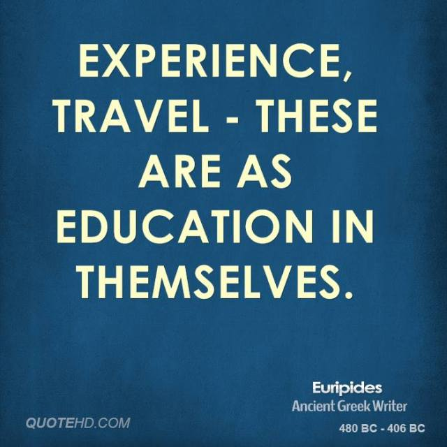 experience travel these are as education in themselves. euripides.