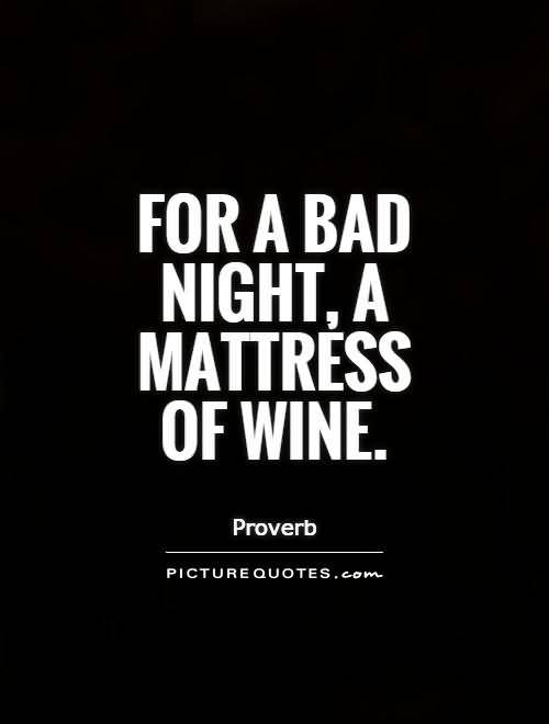 For A Bad Night A Mattress Of Wine