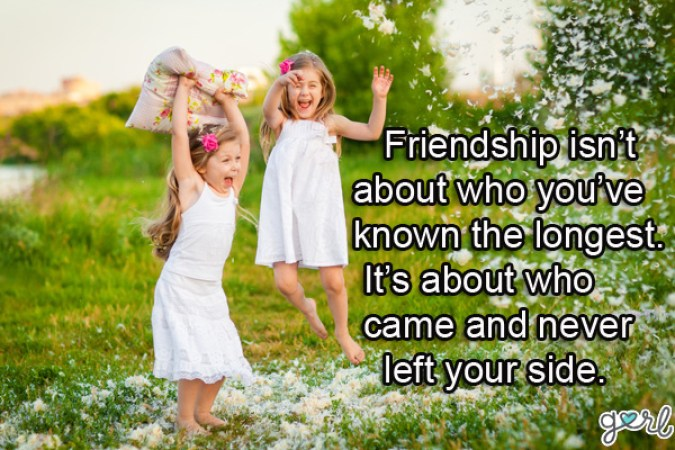 friendship isn't about who you've known the longest it's about who came and never left your side