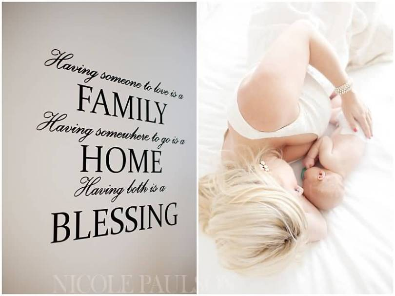 Having Someone To Love Is A Family Having Some Where To Go Is A Home Having Both Is A Blessing