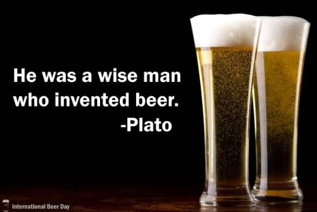 He Was A Wise Man Who Invented Beer Plato