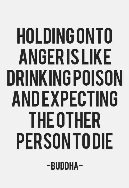 Holding Onto Anger Is Like Drinking Poison And Expecting The Other Person To Diebuddha