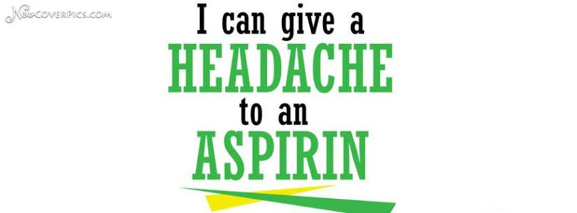 I Can Give A Headache To An Aspirin