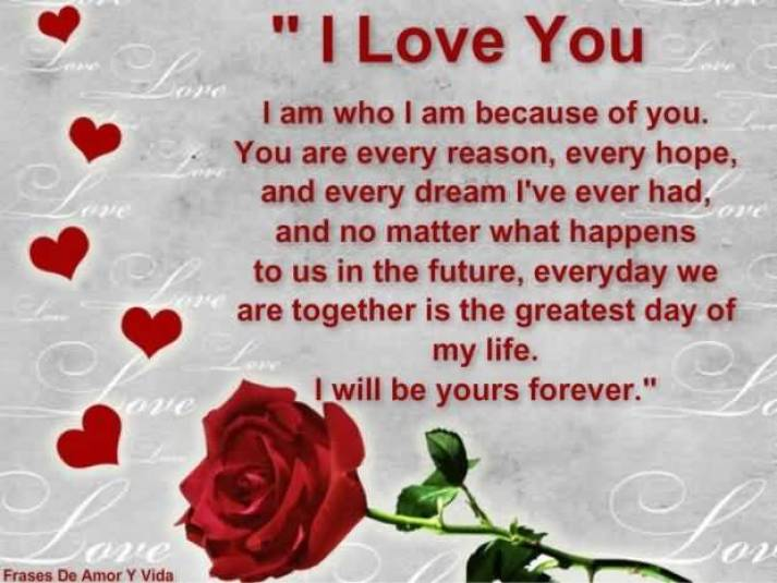 I Love You I Am Who I Am Because Of You You Are Every Reason Every Hope And Every Dream Lve Ever Had And No Matter What Happens To Us In The Future