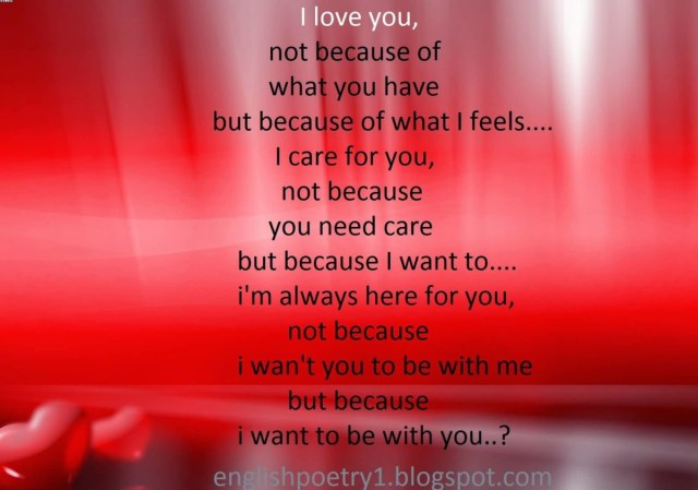 I Love You Not Because Of What You Have But Because Of What I Feels I Care For You Not Because You Need Care But Because I Want To I Want You To Be With Me