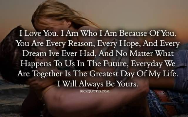 I Love You I Am Who I Am Because Of You You Are Every Reason Every Hope And Every Dream Lve Ever Had And No Matter What Happens To Us In The Future Everyday We Are Together Is The G