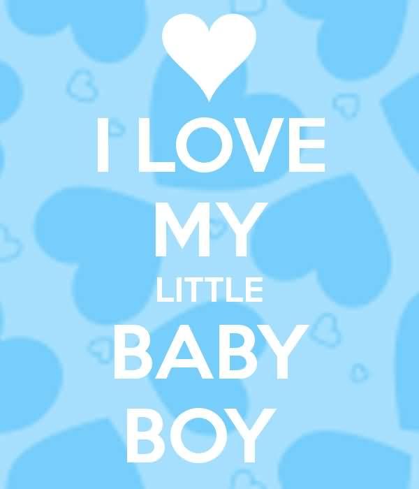 I Lovoe My Little Baby Boy