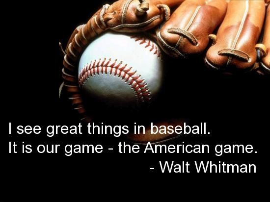 I See Great Things In Baseball It Is Our Game The American Game Walt Whitman