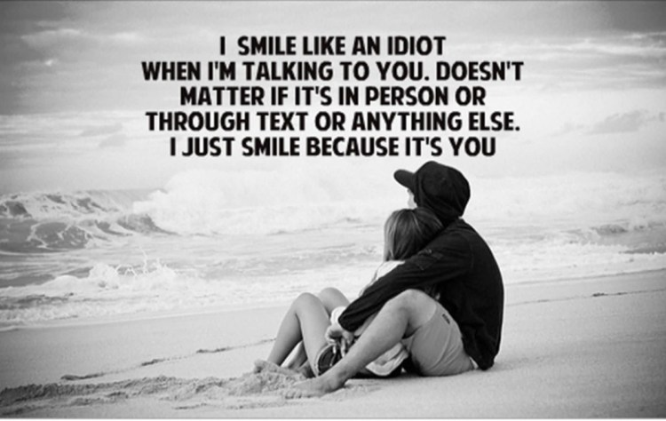 i Smile Like An Idiot When Im Talking To You Doesnt Matter If It S I Person Or Through Text Or Anything Else I Just Smile Becaue Its You