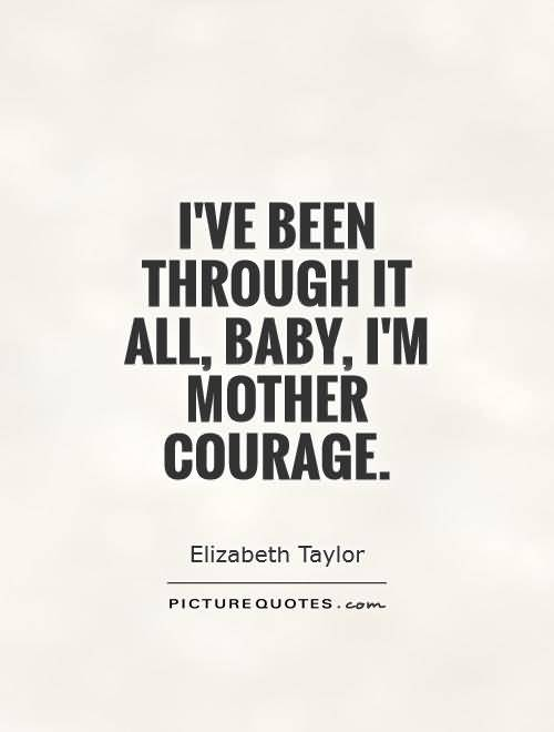 I Ve Been Through It All Baby Im Mother Courage Elizabeth Taylor