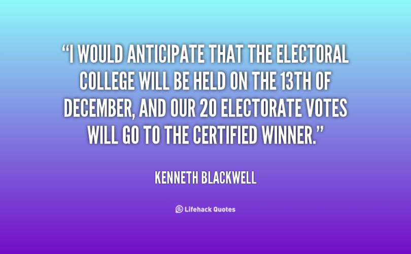 i would anticipate that the electoral college will be held on the 13th of december, and our 20 electorate votes will go to the certified winner. kenneth blackwell
