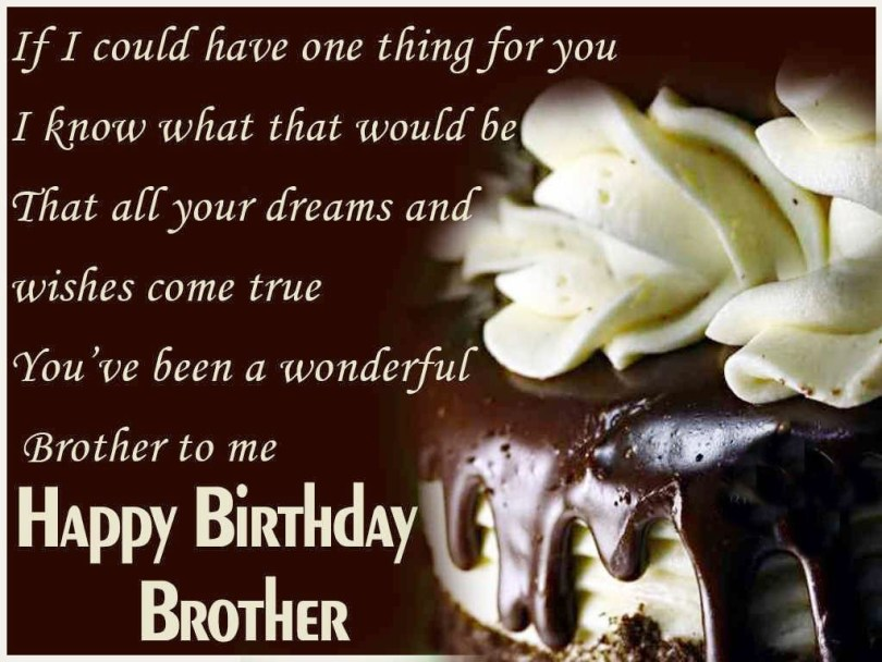 if i could have one thing for you i know what that would be that all your dreams and wishes come true you're been a wonderful brother to me happy birthday brother Birthday Quotes For Brother